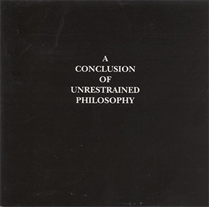A Conclusion of Unrestrained Philosophy
